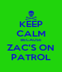 KEEP CALM BECAUSE ZAC'S ON PATROL - Personalised Poster A4 size
