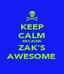KEEP CALM BECAUSE ZAK'S AWESOME - Personalised Poster A4 size