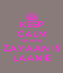 KEEP CALM BECAUSE ZAYAAN IS LAANIE - Personalised Poster A4 size
