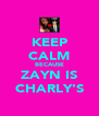 KEEP CALM BECAUSE ZAYN IS CHARLY'S - Personalised Poster A4 size