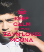 KEEP CALM BECAUSE ZAYN LOVES MOUNA - Personalised Poster A4 size
