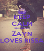 KEEP CALM BECAUSE ZAYN LOVES RISSA - Personalised Poster A4 size