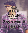 KEEP CALM Because Zayn Malik is back  - Personalised Poster A4 size
