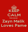 KEEP CALM because  Zayn Malik  Loves Pame - Personalised Poster A4 size