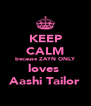 KEEP CALM because ZAYN ONLY loves  Aashi Tailor - Personalised Poster A4 size