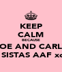 KEEP CALM BECAUSE ZOE AND CARLY ARE SISTAS AAF xoxox - Personalised Poster A4 size
