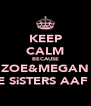 KEEP CALM BECAUSE ZOE&MEGAN ARE SiSTERS AAF XX - Personalised Poster A4 size