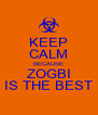 KEEP CALM BECAUSE ZOGBI IS THE BEST - Personalised Poster A4 size