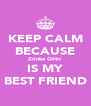 KEEP CALM BECAUSE Zrinka Oštir IS MY BEST FRIEND - Personalised Poster A4 size