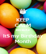 KEEP CALM BecauXe ItS my Birthday Month - Personalised Poster A4 size