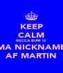KEEP CALM BECCA BUM IS MA NICKNAME AF MARTIN - Personalised Poster A4 size