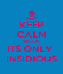 KEEP CALM BECCA ITS ONLY  INSIDIOUS - Personalised Poster A4 size