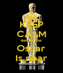 KEEP CALM Beceause Oscar Is near - Personalised Poster A4 size