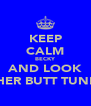 KEEP CALM BECKY AND LOOK  AT HER BUTT TUNECHI - Personalised Poster A4 size