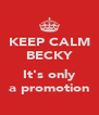 KEEP CALM BECKY  It's only a promotion - Personalised Poster A4 size