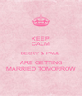KEEP CALM BECKY & PAUL ARE GETTING MARRIED TOMORROW - Personalised Poster A4 size