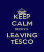 KEEP CALM BECKY'S  LEAVING TESCO - Personalised Poster A4 size