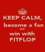KEEP CALM,  become a fan and win with FITFLOP - Personalised Poster A4 size