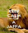 KEEP CALM BECOME  A JAFFA - Personalised Poster A4 size