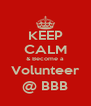 KEEP CALM & Become a Volunteer @ BBB - Personalised Poster A4 size