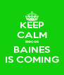 KEEP CALM Becos BAINES IS COMING - Personalised Poster A4 size