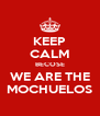 KEEP CALM BECOSE WE ARE THE MOCHUELOS - Personalised Poster A4 size