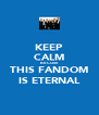 KEEP CALM BECOSS THIS FANDOM IS ETERNAL - Personalised Poster A4 size
