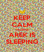 KEEP CALM becouse AREK IS SLEEPING - Personalised Poster A4 size