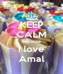 KEEP CALM becouse I love Amal - Personalised Poster A4 size