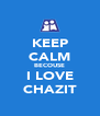 KEEP CALM BECOUSE I LOVE CHAZIT - Personalised Poster A4 size