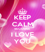 KEEP CALM BECOUSE I LOVE YOU - Personalised Poster A4 size