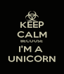 KEEP CALM BECOUSE I'M A  UNICORN - Personalised Poster A4 size