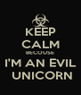KEEP CALM BECOUSE I'M AN EVIL  UNICORN - Personalised Poster A4 size