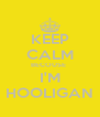 KEEP CALM BECOUSE  I'M HOOLIGAN - Personalised Poster A4 size