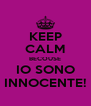 KEEP CALM BECOUSE IO SONO INNOCENTE! - Personalised Poster A4 size