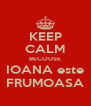 KEEP CALM BECOUSE IOANA este FRUMOASA - Personalised Poster A4 size