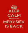 KEEP CALM BECOUSE MERYSIEK IS BACK - Personalised Poster A4 size