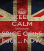 KEEP CALM becouse SPICE GIRLS back... NOW - Personalised Poster A4 size