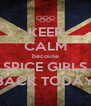 KEEP CALM becouse SPICE GIRLS BACK TODAY - Personalised Poster A4 size
