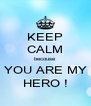 KEEP CALM becouse YOU ARE MY HERO ! - Personalised Poster A4 size