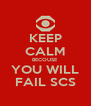 KEEP CALM BECOUSE YOU WILL FAIL SCS - Personalised Poster A4 size