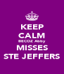 KEEP CALM BECOZ Abby MISSES STE JEFFERS - Personalised Poster A4 size