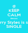 KEEP CALM Becoz Harry Styles is still SINGLE - Personalised Poster A4 size