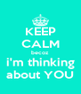 KEEP CALM becoz i'm thinking about YOU - Personalised Poster A4 size