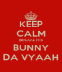 KEEP CALM BECOZ ITS BUNNY DA VYAAH - Personalised Poster A4 size