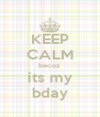 KEEP CALM becoz its my bday - Personalised Poster A4 size