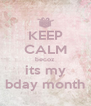 KEEP CALM becoz its my bday month - Personalised Poster A4 size