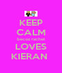 KEEP CALM becoz rachel LOVES KIERAN  - Personalised Poster A4 size