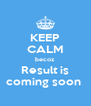 KEEP CALM becoz Result is coming soon  - Personalised Poster A4 size