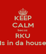 KEEP CALM becoz RKU Is in da house - Personalised Poster A4 size